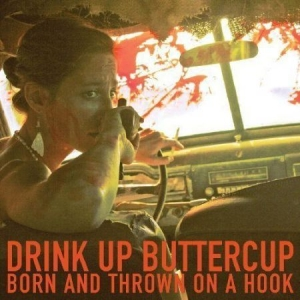 Drink Up Buttercup - Born And Thrown On A Hook i gruppen Kampanjer / Klassiska lablar / YepRoc / Vinyl hos Bengans Skivbutik AB (1334749)
