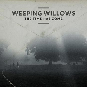 Weeping Willows - The Time Has Come i gruppen CD / Pop hos Bengans Skivbutik AB (1391715)
