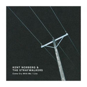 Kent Norberg & The Straywalkers - Come Cry With Me / Live i gruppen Adore Music hos Bengans Skivbutik AB (2429150)