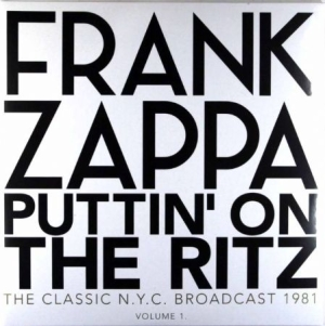 Frank Zappa - Puttin' On The Ritz - New York 81 - Vol1 i gruppen VINYL hos Bengans Skivbutik AB (2661401)