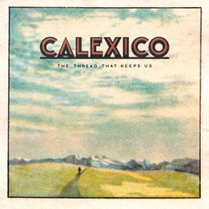 Calexico - The Thread That Keeps Us i gruppen VINYL / Vinyl Americana hos Bengans Skivbutik AB (2819503)