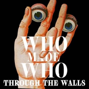 Who Made Who - Through The Walls i gruppen VINYL / Kommande / Dans/Techno hos Bengans Skivbutik AB (2881824)