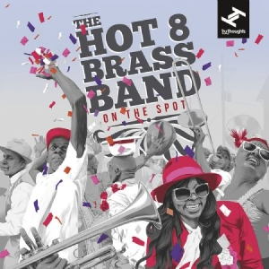 Hot 8 Brass Band - On The Spot i gruppen VINYL / RNB, Disco & Soul hos Bengans Skivbutik AB (3015822)