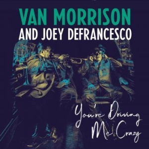 Van Morrison and Joey DeFrancesco - You're Driving Me Crazy i gruppen VINYL / Nyheter / Pop hos Bengans Skivbutik AB (3223351)