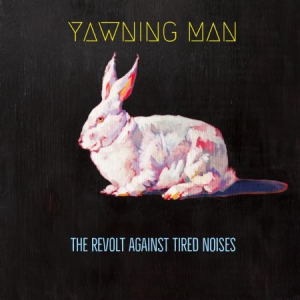 Yawning Man - Revolt Against Tired Noises The i gruppen VINYL / Hårdrock/ Heavy metal hos Bengans Skivbutik AB (3250555)