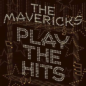 Mavericks - Play The Hits i gruppen Julspecial19 hos Bengans Skivbutik AB (3691583)