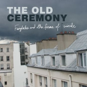 Old Ceremony - Fairytales And Other Forms Of Suicide i gruppen Kampanjer / Klassiska lablar / YepRoc / CD hos Bengans Skivbutik AB (525473)