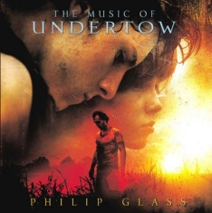 Philip Glass - Music Of Undertow (Soundtrack)