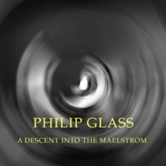 Philip Glass - A Descent Into The Maelstrom
