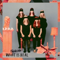Tikkle Me - What Is Real