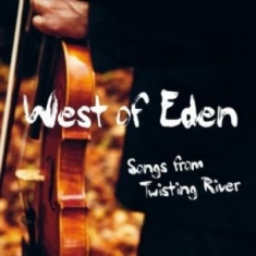 West Of Eden - Songs From Twisting River