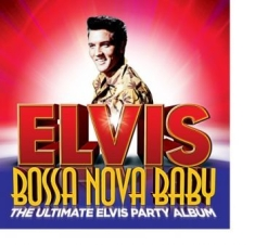 Presley Elvis - Bossa Nova Baby: The Ultimate Elvis