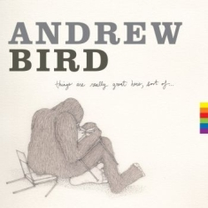 Bird Andrew - Things Are Really Great Here, Sort