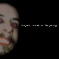 Mogwai - Come On Die Young - Expanded