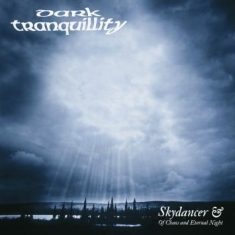 Dark Tranquillity - Skydancer & Of Chaos And Eternal Ni