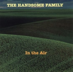 Handsome Family - In The Air