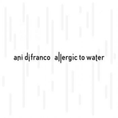 Difranco Ani - Allergic To Water
