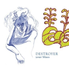 Destroyer - Your Blues (Reissue)