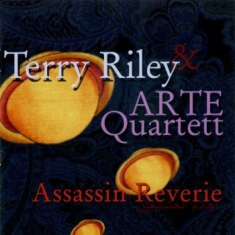 Arte Quartet/Riley, Terry - Assassin Reverie