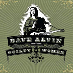 Alvin Dave And The Guilty Women - Dave Alvin And The Guilty Wome N