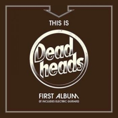 Deadheads - This Is Deadheads First Album (Lt I