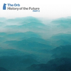 Orb - History Of The Future Part 2