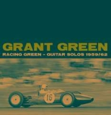 Grant Green - Racing Green - Guitar Solos 1959/62