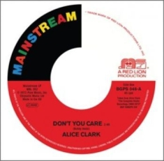 Alice Clark - Don't You Care / Never Did I Stop L