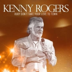 Rogers Kenny - Ruby Don't Take Your Love To Town
