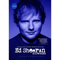 Sheeran Ed - To Live Music (Documentary)