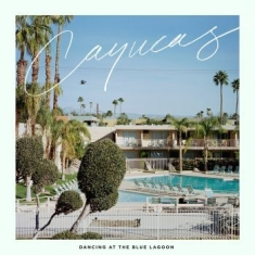 Cayucas - Dancing At The Blue Lagoon