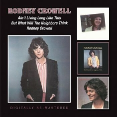 Rodney Crowell - Ain't Living Long Like This/But Wha