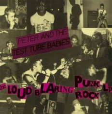 Peter And The Test Tube Babies - Loud Blaring Punkrock