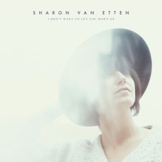 Van Etten Sharon - I Don't Want To Let You Down - Ep