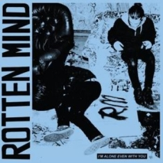Rotten Mind - I'm Alone Even With You