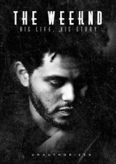 Weeknd - Weeknd: His Life His Story