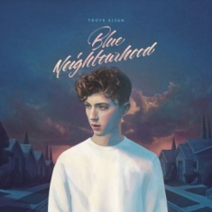 Troye Sivan - Blue Neighbourhood (Deluxe)
