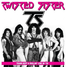 Twisted Sister - Train Kept A Rollin' - Live 1979