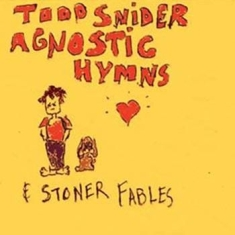 Snider Todd - Agnostic Hymns & Stoner Fables