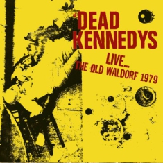Dead Kennedys - Live...Old Waldorf 1979