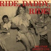 Ride, Daddy, Ride! And Other Songs - Ride, Daddy, Ride! And Other Songs