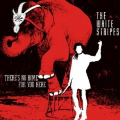 White Stripes - There's No Home For You Here