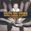 Faith No More - Who Cares A Lot? The Greatest