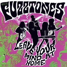 Fuzztones - Leave Your Mind At Home (Inkl.7