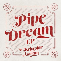 Kristofer Åström - Pipedream (Ep)