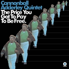 Adderley cannonball - Price You Got To Pay To Be Free