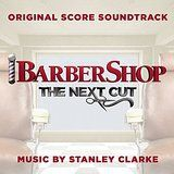 Clarke Stanley - Barbershop: The Next Cut (Original