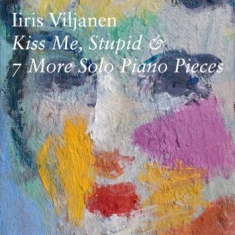 Viljanen Iiris - Kiss Me, Stupid & 7 More Solo Piano
