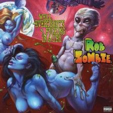 Rob Zombie - Well Everybody's Fucking... (10