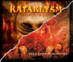 Kataklysm - Serenity In Fire / Shadows & Dust